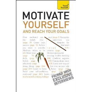 Motivate Yourself and Reach Your Goals: A Teach Yourself Guide